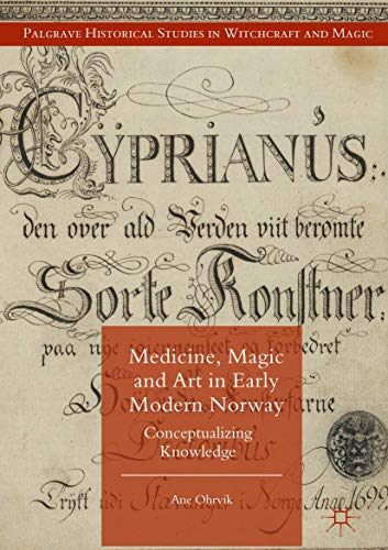 Medicine, Magic and Art in Early Modern Norway: Conceptualizing Knowledge (Palgrave Historical Studies in Witchcraft and Magic)