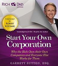 Inicie su Propia Corporacion: La Razon Por la Cual los Ricos Tienen Sus Propias Empresas y los Demas Trabajan Para Ellas (Rich Dad's Advisors (Audio)) (Spanish Edition)