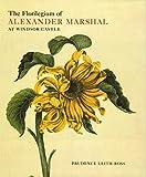 The Florilegium of Alexander Marshal at Windsor Castle (Natural History Drawings at Windsor Castle S)
