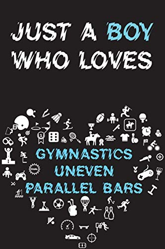 Just A Boy Who Loves GYMNASTICS UNEVEN PARALLEL BARS Notebook : Simple Notebook,  Awesome Gift For Boys , Decorative Journal for GYMNASTICS UNEVEN ... Pages,100 pages, 6x9, Soft cover, Mate Finish