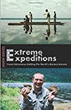 Adam Davies Extreme Expeditions: Travel Adventures Stalking The World s Mystery Animals