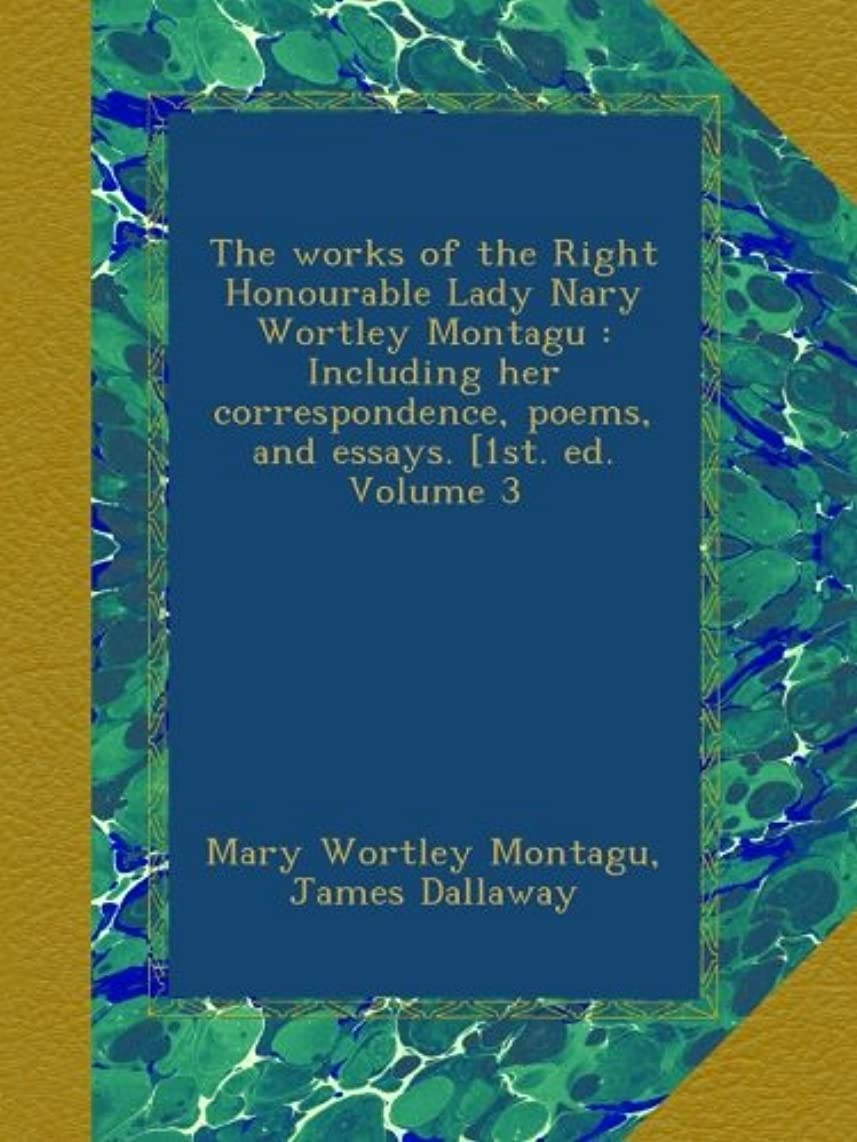 The works of the Right Honourable Lady Nary Wortley Montagu : Including her correspondence, poems, and essays. [1st. ed. Volume 3