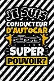 Carnet des notes ligné: Je suis conducteur d'autocar et toi quel est ton super pouvoir?