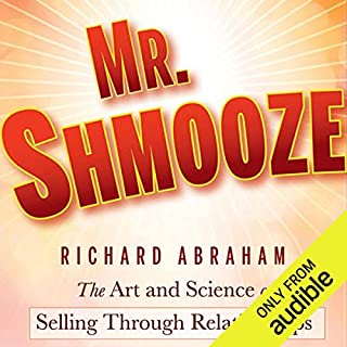 Mr. Shmooze     The Art and Science of Selling Through Relationships               By:                                                                                                                                 Richard Abraham                               Narrated by:                                                                                                                                 Peter Ganim                      Length: 2 hrs and 55 mins     197 ratings     Overall 4.6