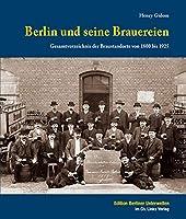 Berlin und seine Brauereien: Gesamtverzeichnis der Braustandorte von 1800 bis 1925