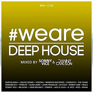 #WeAreDeepHouse #001-17-03 (Compiled by Sonny Vice & Danny Carlson)
