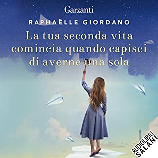 La tua seconda vita comincia quando capisci di averne una sola                   Di:                                                                                                                                 Raphaëlle Giordano                               Letto da:                                                                                                                                 Tania De Domenico                      Durata:  5 ore e 32 min     224 recensioni     Totali 4,4