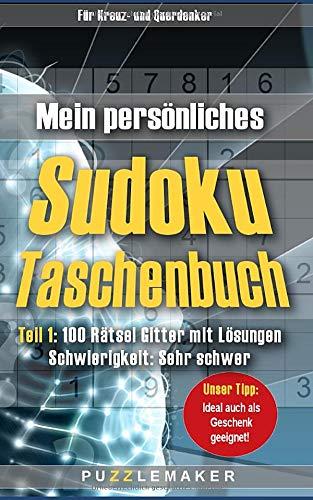 Mein persönliches Sudoku Taschenbuch: Teil 1: 100 Rätsel Gitter mit Lösungen - Schwierigkeit: sehr schwer