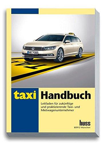 Taxi-Handbuch: Leitfaden für zukünftige und praktizierende Taxi- und Mietwagenunternehmer