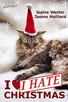 I Hate Christmas: Two new full-length stories by [Libertà Books, Sophie Weston, Joanna Maitland]