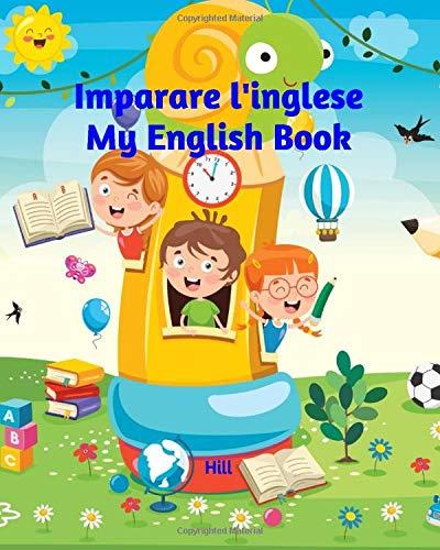 Imparare l'inglese: my English Book: Libro di inglese per bambini (8-11 anni) - Schede didattiche di inglese di base per bambini della scuola primaria
