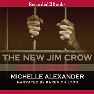 The New Jim Crow     Mass Incarceration in the Age of Colorblindness              Written by:                                                                                                                                 Michelle Alexander                               Narrated by:                                                                                                                                 Karen Chilton                      Length: 13 hrs and 16 mins     30 ratings     Overall 4.9