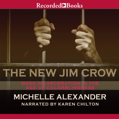 The New Jim Crow     Mass Incarceration in the Age of Colorblindness              Written by:                                                                                                                                 Michelle Alexander                               Narrated by:                                                                                                                                 Karen Chilton                      Length: 13 hrs and 16 mins     28 ratings     Overall 4.9