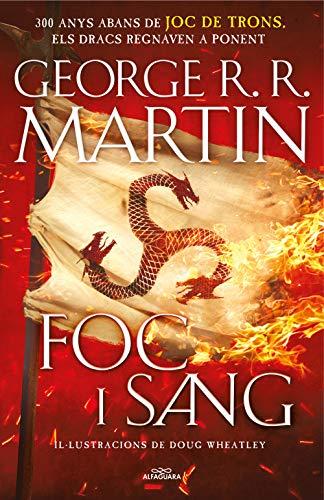 FOC I SANG (Cançó de Gel i Foc): 300 Anys abans de Joc de Trons. Història dels Targaryen de George R. R. Martin