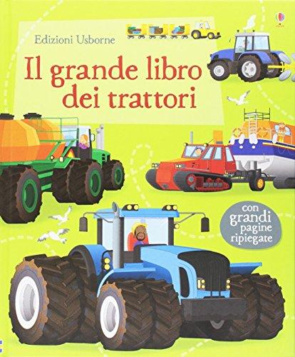 Il grande libro dei trattori. Ediz. illustrata