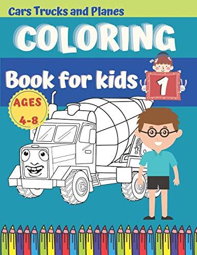 Cars, Trucks and Planes Coloring Book for kids Ages 4-8