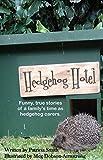 Hedgehog Hotel: Funny, true stories of a family's time as hedgehog carers.