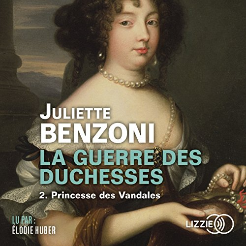 Princesse des Vandales     La Guerre des Duchesses 2              De :                                                                                                                                 Juliette Benzoni                               Lu par :                                                                                                                                 Élodie Huber                      Durée : 10 h et 14 min     6 notations     Global 4,8