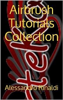 Airbrush Tutorials Collection (ArteKaos Airbrush Tutorials Vol. 1) (Italian Edition) by [Alessandro Rinaldi]