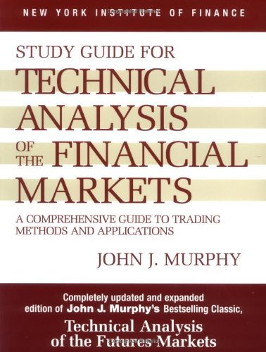 Download Study Guide To Technical Analysis Of The Financial Markets: A Comprehensive Guide To Trading Methods And Applications (New... 