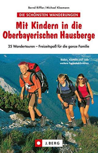 Mit Kindern in die Oberbayerischen Hausberge: Freizeitspaß für die ganze Familie auf 25 Wandertouren rund um Königsee, Berchtesgaden, Bad Reichenhall, ... an Isar und Loisach, Mittenwald, Garm...