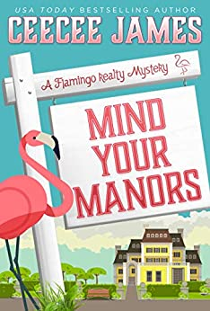 Mind Your Manors (A Flamingo Realty Mystery Book 1) by [CeeCee James]