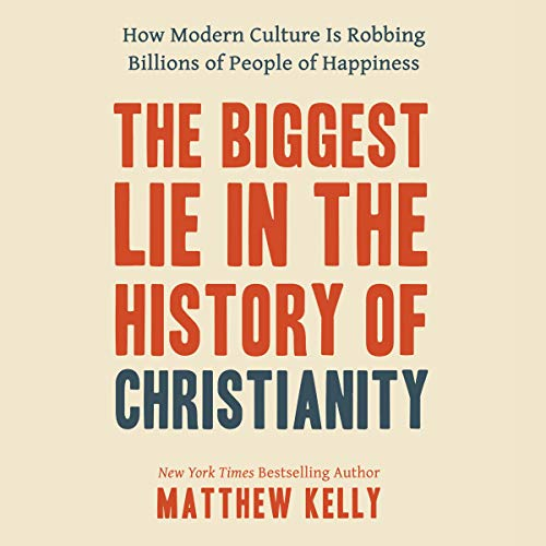 The Biggest Lie in the History of Christianity     How Modern Culture Is Robbing Billions of People of Happiness              By:                                                                                                                                 Matthew Kelly                               Narrated by:                                                                                                                                 Matthew Kelly                      Length: 3 hrs and 42 mins     1 rating     Overall 5.0