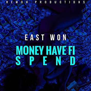 Money Have Fi Spend (feat. East Won)