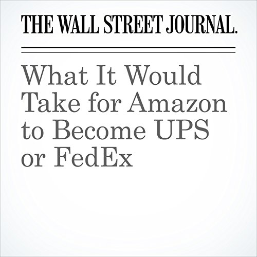 What It Would Take for Amazon to Become UPS or FedEx copertina