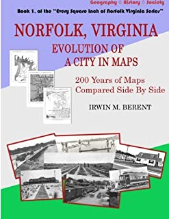 Norfolk, Virginia: Evolution of a City in Maps: 200 Years of Maps Compared Side By Side (Every Square Inch of Norfolk Virginia Series) (Volume 1)