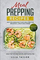 Meal Prepping Recipes: The Complete Guide For Low Budget Meal Prep, Menu For Two And Families, Also Gluten Free. Anti-Inflammatory Plan, Meal Prep For Breakfast Lunch And Dinner