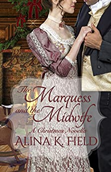 The Marquess and the Midwife: A Regency Romance by [Alina K. Field]