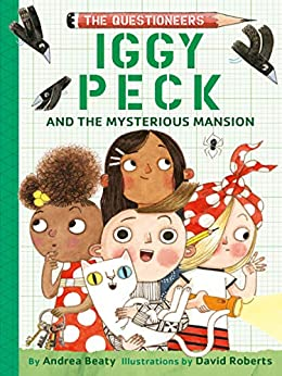 Iggy Peck and the Mysterious Mansion: The Questioneers Book #3 by [Andrea Beaty, David Roberts]