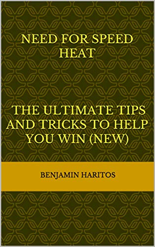 Need for Speed Heat: The Ultimate tips and tricks to help you win (NEW) (English Edition)