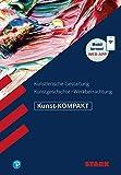 Kunst-KOMPAKT - Kunstgeschichte, Künstlerische Gestaltung, Werkbetrachtung