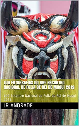 100 Fotografias do 69º Encontro Nacional de Folia de Rei de Muqui 2019: 69º Encontro Nacional de Folia de Rei de Muqui 2019 (Cultura Capixaba Livro 1) (Portuguese Edition)