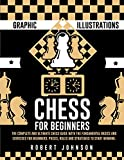Chess For Beginners: The Complete And Ultimate Chess Guide With The Fundamental Basics And Exercises For Beginners. Pieces, Rules And Strategies To Start Winning . (graphic Illustrations) - Johnson, Robert
