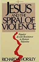 Jesus and the Spiral of Violence: Popular Jewish Resistance in Roman Palestine (Facets)