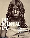 The Colonial Eye: Early Portrait Photography in India - Ludger Derenthal