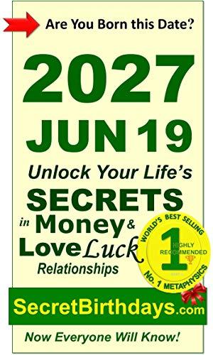 Born 2027 Jun 19? Your Birthday Secrets to Money, Love Relationships Luck: Fortune Telling Self-Help: Numerology, Horoscope, Astrology, Zodiac, Destiny ... Metaphysics (20270619) (English Edition)