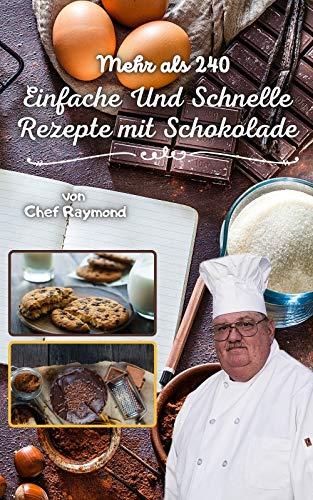 Mehr als 240 einfache und schnelle Rezepte mit Schokolade: Desserts für alle Gelegenheiten, in Tassen, Riegeln, Fontaine und Hummus (German Edition)
