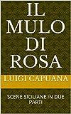 Il Mulo di Rosa: SCENE SICILIANE IN DUE PARTI (Italian Edition)