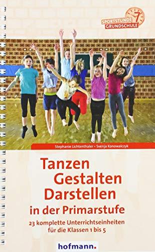 Tanzen, Gestalten, Darstellen in der Primarstufe: 23 komplette Unterrichtseinheiten für die Klassen 1 bis 5 (Sportstunde Grundschule)
