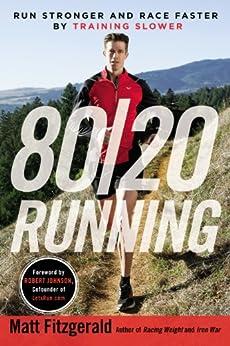 80/20 Running: Run Stronger and Race Faster By Training Slower by [Matt Fitzgerald, Robert Johnson]