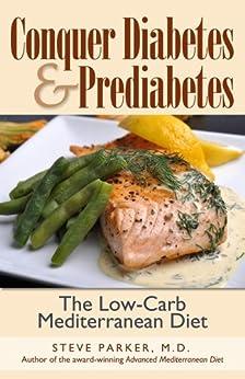 Conquer Diabetes and Prediabetes: The Low-Carb Mediterranean Diet by [Steve Parker M.D.]