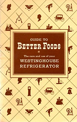 Guide to Better Foods the Care and Use of Your Westinghouse Refrigerator