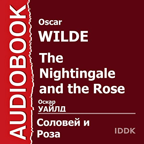The Nightingale and the Rose [Russian Edition]                   De :                                                                                                                                 Oscar Wilde                               Lu par :                                                                                                                                 Maria Babanova                      Durée : 25 min     Pas de notations     Global 0,0