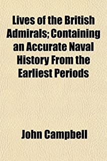 Lives of the British Admirals; Containing an Accurate Naval History from the Earliest Periods