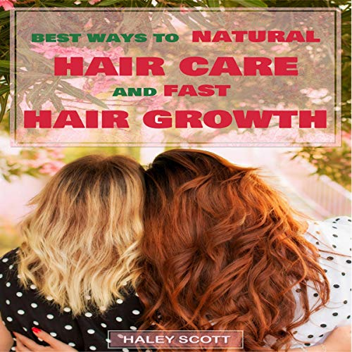 Hair Care: Best Ways to Natural Hair Care and Fast Hair Growth audiobook cover art