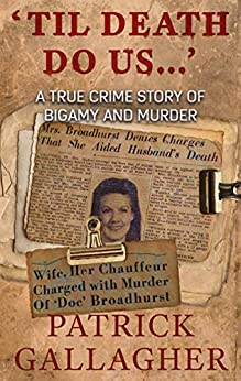 [Patrick Gallagher]の'TIL DEATH DO US ...': A True Crime Story of Bigamy and Murder (English Edition)